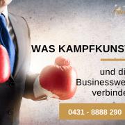 Was Kampfkunst und die Businesswelt verbindet – so gehts - Kiel - Kampfsport - Selbstverteidigung